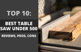 10 Best Table Saws Under $500 (Tried & Tested)